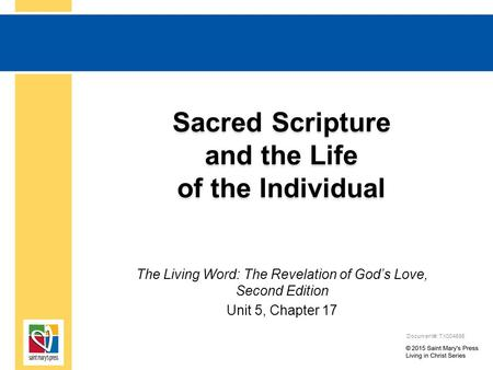 Sacred Scripture and the Life of the Individual The Living Word: The Revelation of God's Love, Second Edition Unit 5, Chapter 17 Document#: TX004695.