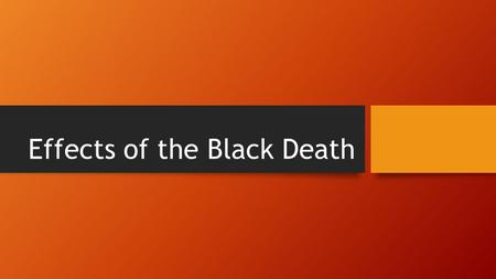 Effects of the Black Death. How the Plague Affected the Church The church lost prestige, spiritual authority, and leadership over the people because it.