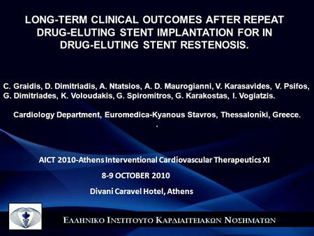 LONG-TERM CLINICAL OUTCOMES AFTER REPEAT DRUG-ELUTING STENT IMPLANTATION FOR IN DRUG-ELUTING STENT RESTENOSIS. C. Graidis, D. Dimitriadis, A. Ntatsios,