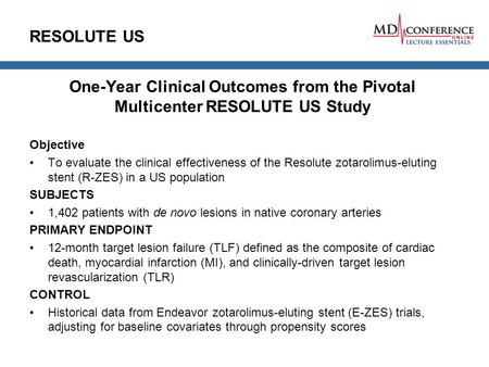 RESOLUTE US One-Year Clinical Outcomes from the Pivotal Multicenter RESOLUTE US Study Objective To evaluate the clinical effectiveness of the Resolute.