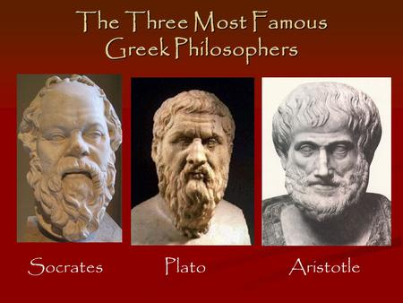 The Three Most Famous Greek Philosophers Socrates Plato Aristotle.