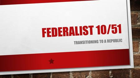 FEDERALIST 10/51 TRANSITIONING TO A REPUBLIC. ARTICLES REVIEW POLL EVERYWHERE POLL EVERYWHERE PAGE.