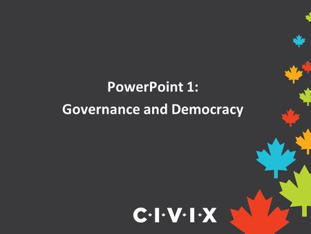 PowerPoint 1: Governance and Democracy. What is government? Government is made up of the people and institutions put in place to run or govern a country,