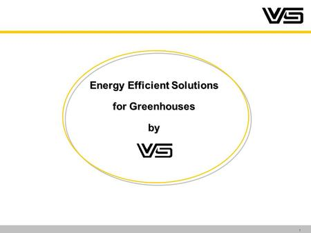 1 Energy Efficient Solutions for Greenhouses by. 2 Agenda The Company The Products The Ideas for Greenhouses.