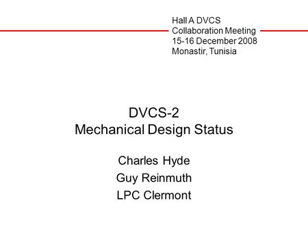 DVCS-2 Mechanical Design Status Charles Hyde Guy Reinmuth LPC Clermont Hall A DVCS Collaboration Meeting 15-16 December 2008 Monastir, Tunisia.