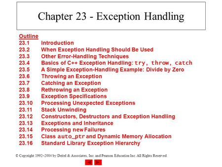 © Copyright 1992–2004 by Deitel & Associates, Inc. and Pearson Education Inc. All Rights Reserved. Chapter 23 - Exception Handling Outline 23.1Introduction.