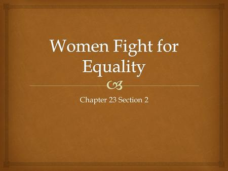 Chapter 23 Section 2.   Feminism- the belief that women should have economic and political equality with men.  Women in the Workplace  Clerical, domestic,