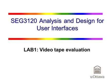 1 SEG3120 Analysis and Design for User Interfaces LAB1: Video tape evaluation.