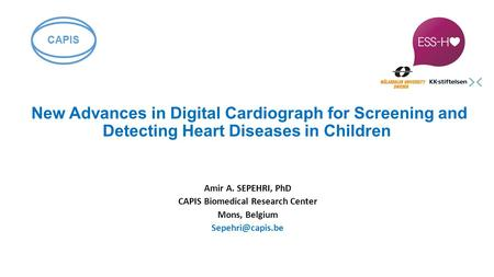 New Advances in Digital Cardiograph for Screening and Detecting Heart Diseases in Children Amir A. SEPEHRI, PhD CAPIS Biomedical Research Center Mons,