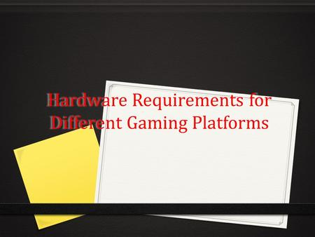 Hardware Requirements for Different Gaming Platforms.