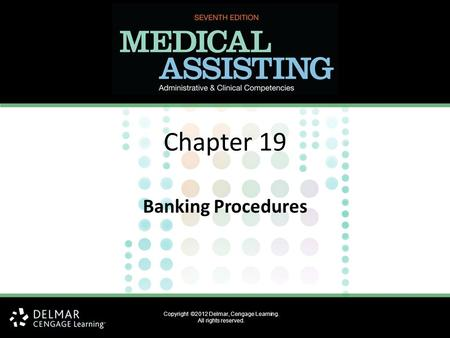 Copyright ©2012 Delmar, Cengage Learning. All rights reserved. Chapter 19 Banking Procedures.