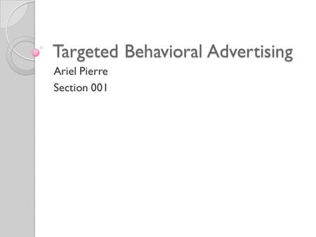 Targeted Behavioral Advertising Ariel Pierre Section 001.