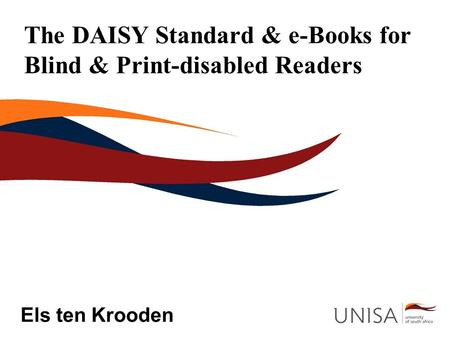 Els ten Krooden The DAISY Standard & e-Books for Blind & Print-disabled Readers.