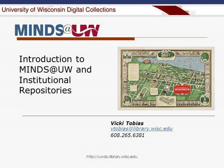 Vicki Tobias  608.265.6381 Introduction to and Institutional Repositories.