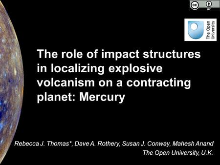 The role of impact structures in localizing explosive volcanism on a contracting planet: Mercury Rebecca J. Thomas*, Dave A. Rothery, Susan J. Conway,