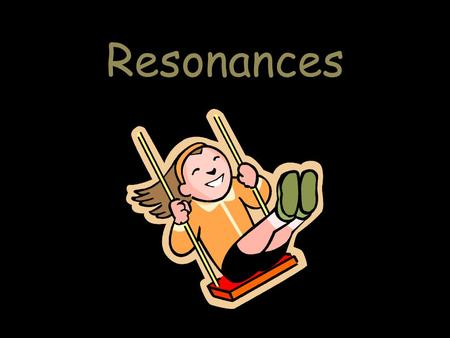 Resonances. Resonances I. Orbital Resonances A. Definition: An orbital resonance occurs when two orbiting bodies exert a _______ and ________ gravitational.