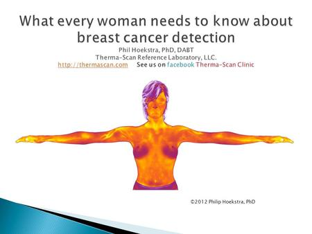©2012 Philip Hoekstra, PhD. Ductal Carcinoma: 80% of breast cancers Lobular Carcinoma: 10-16% of breast cancers.