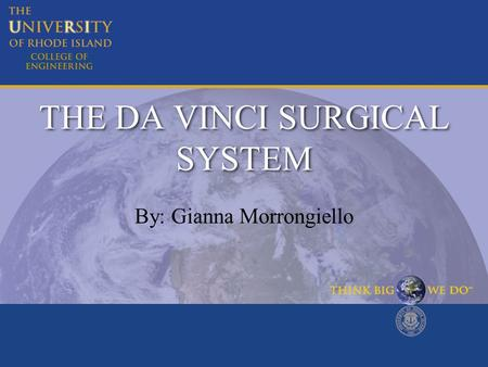 THE DA VINCI SURGICAL SYSTEM By: Gianna Morrongiello.