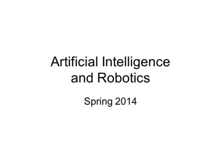 Artificial Intelligence and Robotics Spring 2014.