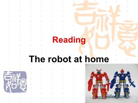 Reading The robot at home.  Would you like to have a robot?  We know that robots can do many things for us such as cooking dinner, doing the laundry;