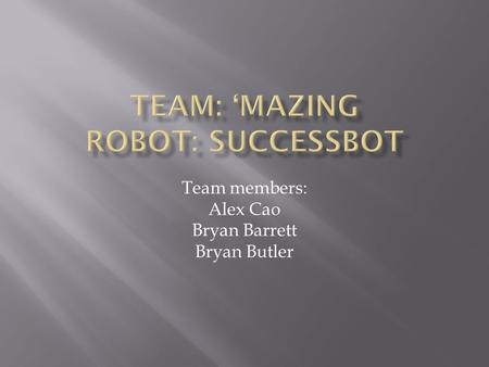 Team members: Alex Cao Bryan Barrett Bryan Butler.