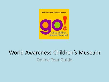 World Awareness Children's Museum Online Tour Guide.