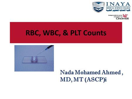RBC, WBC, & PLT Counts Nada Mohamed Ahmed, MD, MT (ASCP)i.