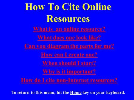 How To Cite Online Resources What is an online resource? What does one look like? Can you diagram the parts for me? How can I create one? When should I.