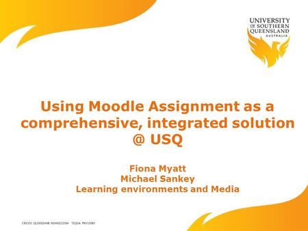 Using Moodle Assignment as a comprehensive, integrated USQ Fiona Myatt Michael Sankey Learning environments and Media.