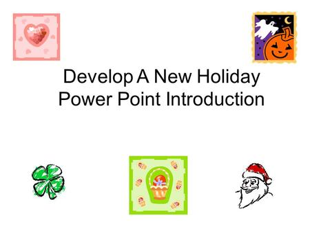 Develop A New Holiday Power Point Introduction. Element #1: Most holidays have a reason for the day of celebration. The Fourth of July is celebrated to.