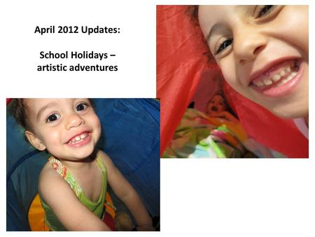 April 2012 Updates: School Holidays – artistic adventures.