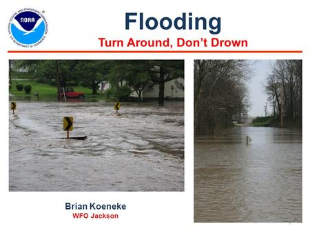1 Flooding Turn Around, Don't Drown Brian Koeneke WFO Jackson.