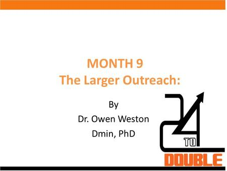 MONTH 9 The Larger Outreach: By Dr. Owen Weston Dmin, PhD.