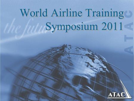 World Airline Training Symposium 2011. 1/11/2016 2 WATS 2011 Key to improving Aviation Safety through more and better training Next-Gen navigation system.