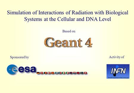 Simulation of Interactions of Radiation with Biological Systems at the Cellular and DNA Level Based on Sponsored by Activity of.
