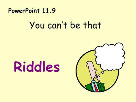PowerPoint 11.9 You can't be that Riddles. I am going to be someone who works in a lab. I will make a drug to cure SARS. I will help sick people. What.
