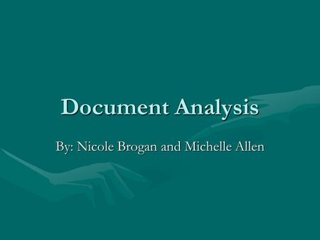 Document Analysis By: Nicole Brogan and Michelle Allen.