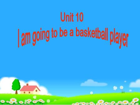 Whatever will be, will be What are you going to be when you grow up? I'm going to be… (Bill Gates) programmer professional basketball player airline.
