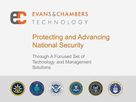 Protecting and Advancing National Security Through A Focused Set of Technology and Management Solutions.