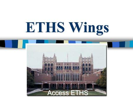 ETHS Wings Access ETHS. ETHS Wings WEST WING Boltwood School Orange Wing W – classrooms Invest Tutoring, Homework Center, AVID.