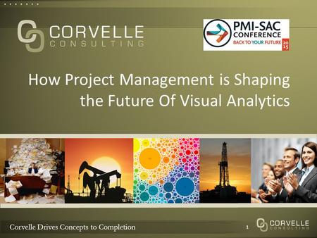 Corvelle Drives Concepts to Completion How Project Management is Shaping the Future Of Visual Analytics 1.