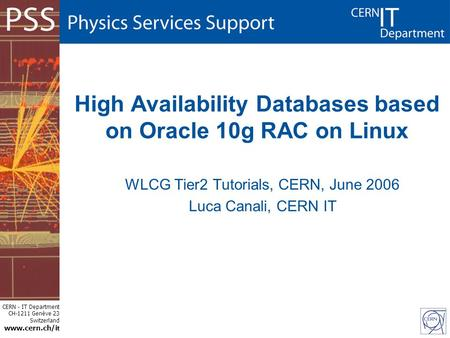 CERN - IT Department CH-1211 Genève 23 Switzerland www.cern.ch/i t High Availability Databases based on Oracle 10g RAC on Linux WLCG Tier2 Tutorials, CERN,