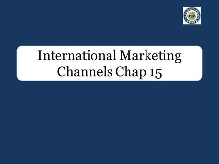 International Marketing Channels Chap 15. Competitive advantage - Aggressive Reliable Efficient Distribution.