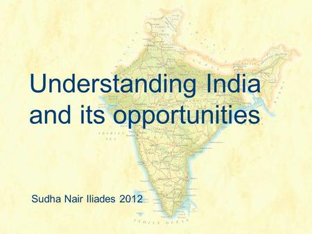 Understanding India and its opportunities Sudha Nair Iliades 2012.
