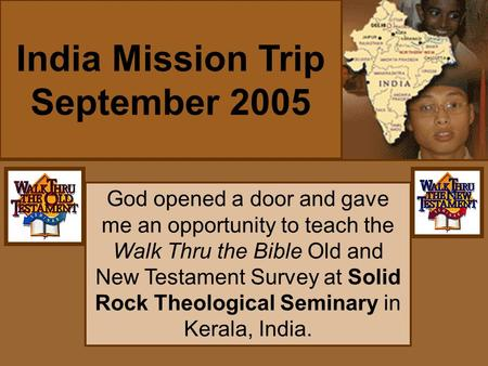 God opened a door and gave me an opportunity to teach the Walk Thru the Bible Old and New Testament Survey at Solid Rock Theological Seminary in Kerala,