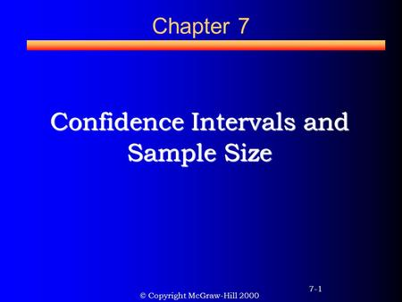 Chapter 7 Confidence Intervals and Sample Size © Copyright McGraw-Hill 2000 7-1.