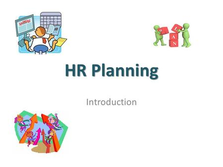 HR Planning Introduction. Overview Definition of HR planning Implications of Definition Why is HR planning needed? AND Why is important?