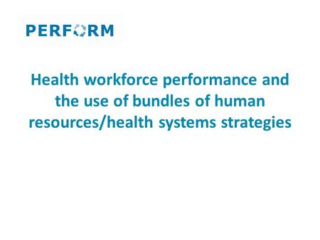 Health workforce performance and the use of bundles of human resources/health systems strategies.