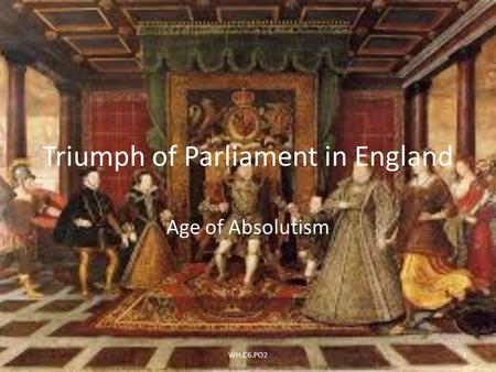 Triumph of Parliament in England Age of Absolutism 1WH.C6.PO2.