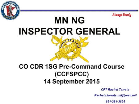 MN NG INSPECTOR GENERAL CPT Rachel Tarrats 651-281-3836 CO CDR 1SG Pre-Command Course (CCFSPCC) 14 September 2015.